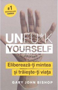 Unfuk Yourself. Eliberează ți mintea și trăiește și viața